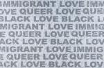 IMMIGRANT LOVE, QUEER LOVE, and BLACK LOVE